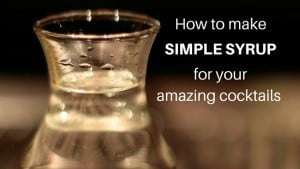 How to make Simple Syrup for your amazing cocktails