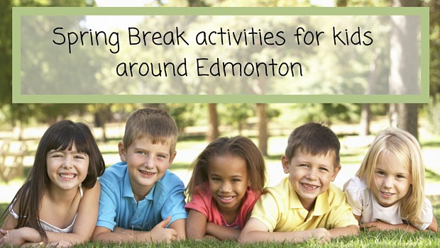 Spring Break activities for kids around Edmonton