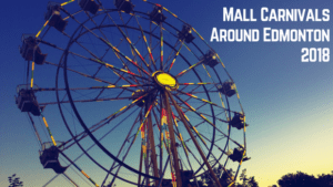 When & Where To Find Mall Carnivals Around Edmonton 2018
