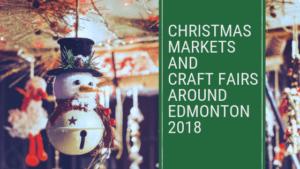 Christmas Markets and Craft Fairs Around Edmonton 2018