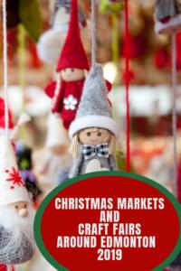 CHRISTMAS MARKETS & CRAFT FAIRS AROUND EDMONTON 2019