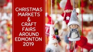 The Ultimate List Of Christmas Markets & Craft Fairs Around Edmonton | 2019