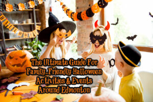 The Ultimate Guide For Family-Friendly Halloween Activities & Events Around Edmonton 2019